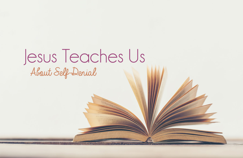 Jesus Teaches Us About Self Denial Grace Lutheran